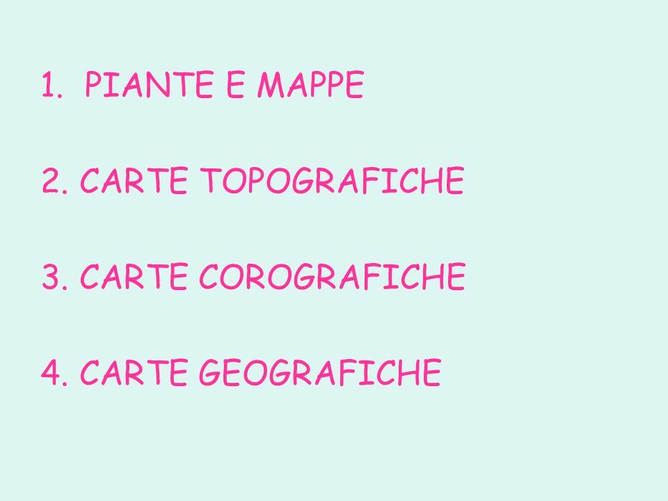 PIANTE E MAPPE 2. CARTE TOPOGRAFICHE 3. CARTE COROGRAFICHE 4. CARTE GEOGRAFICHE