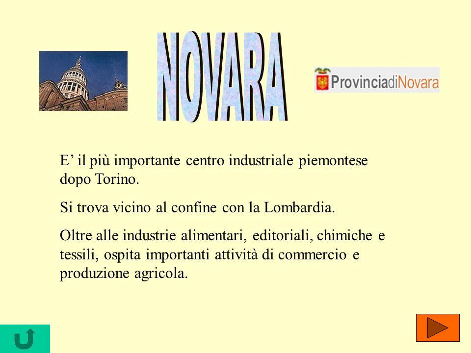 NOVARA E' il più importante centro industriale piemontese dopo Torino.