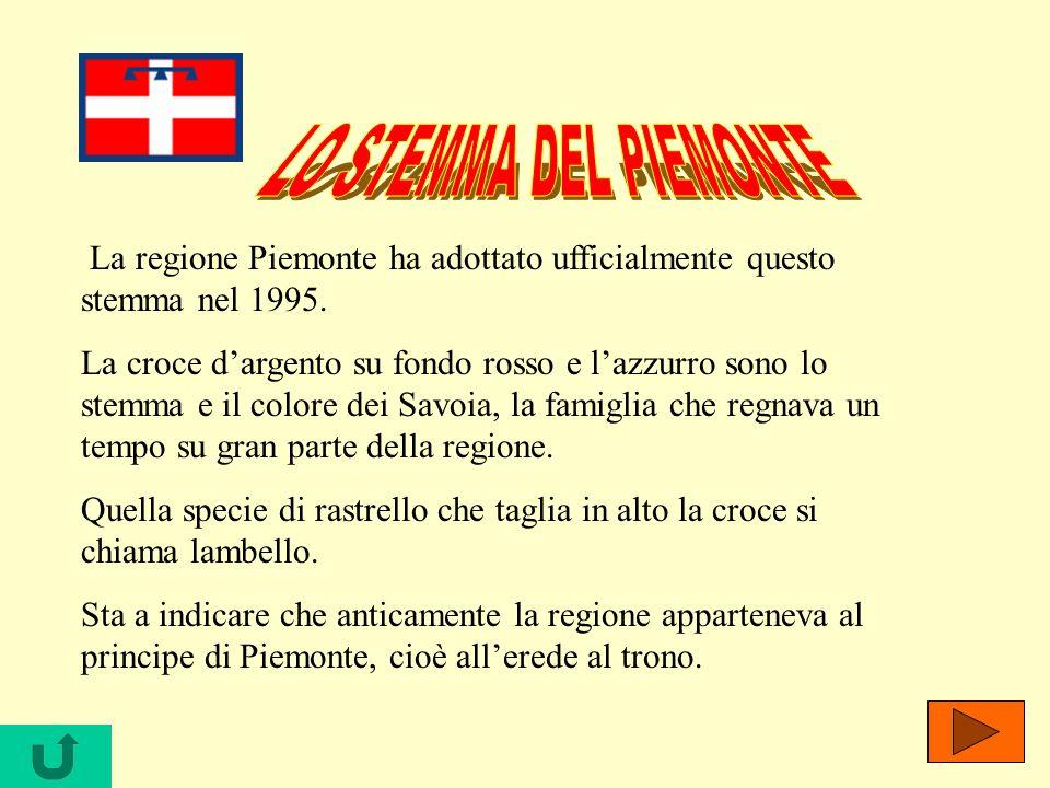 LO STEMMA DEL PIEMONTE La regione Piemonte ha adottato ufficialmente questo stemma nel 1995.