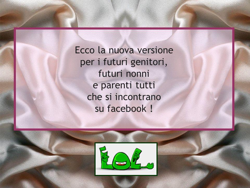 Ecco la nuova versione per i futuri genitori, futuri nonni e parenti tutti che si incontrano su facebook !