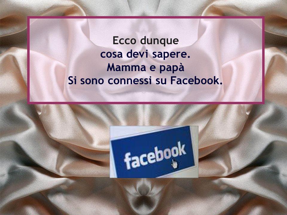 Ecco dunque cosa devi sapere. Mamma e papà Si sono connessi su Facebook.