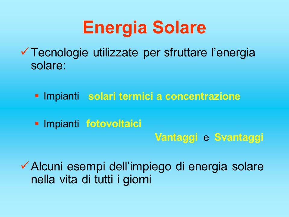 Energia Solare Tecnologie utilizzate per sfruttare l'energia solare: