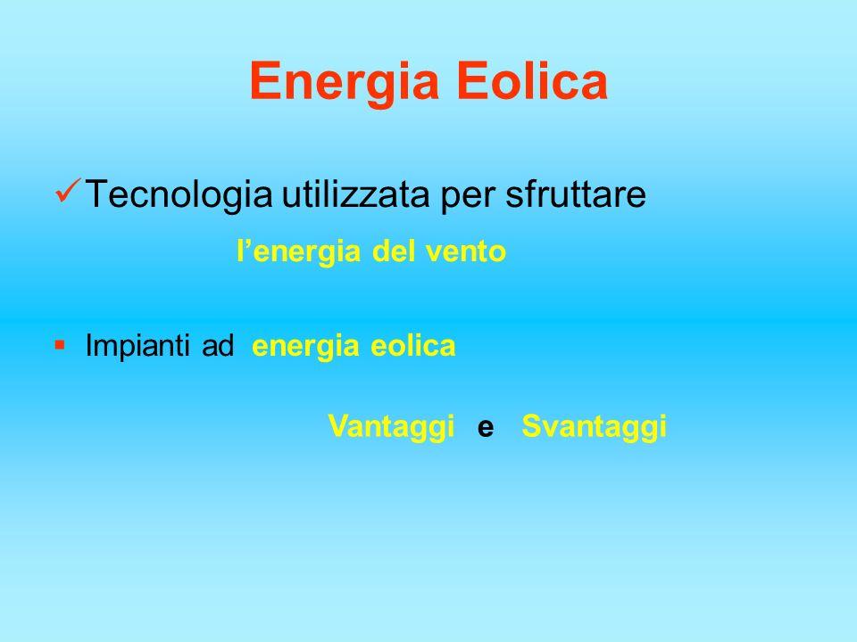 Energia Eolica Tecnologia utilizzata per sfruttare Impianti ad