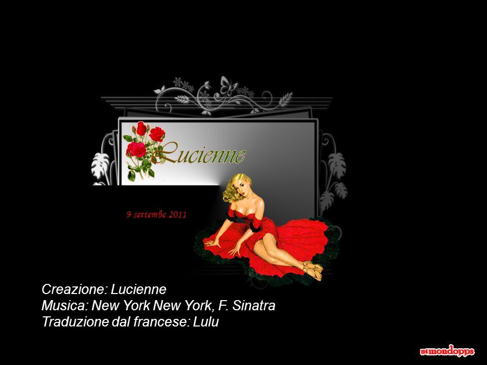 Musica: New York New York, F. Sinatra Traduzione dal francese: Lulu