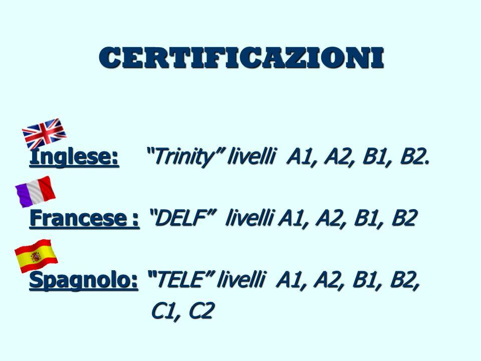 CERTIFICAZIONI Inglese: Trinity livelli A1, A2, B1, B2.