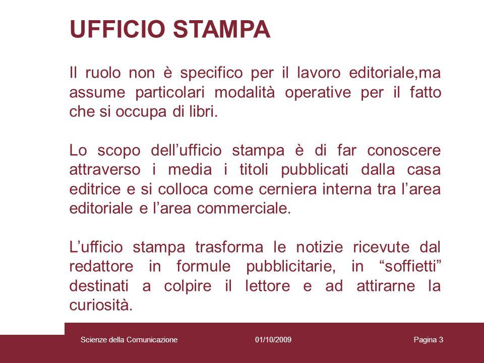 UFFICIO STAMPA Il ruolo non è specifico per il lavoro editoriale,ma assume particolari modalità operative per il fatto che si occupa di libri.