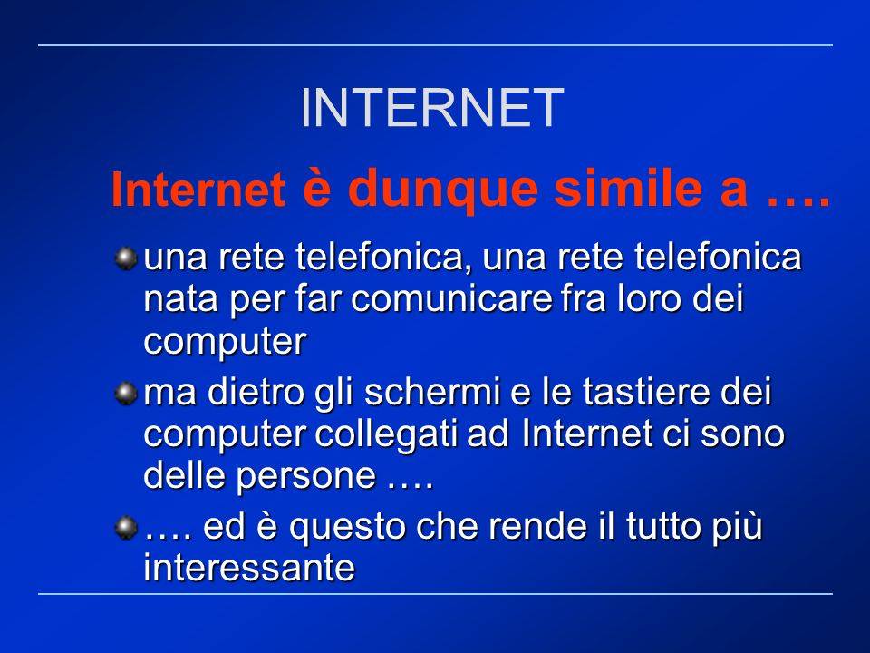 Internet è dunque simile a ….