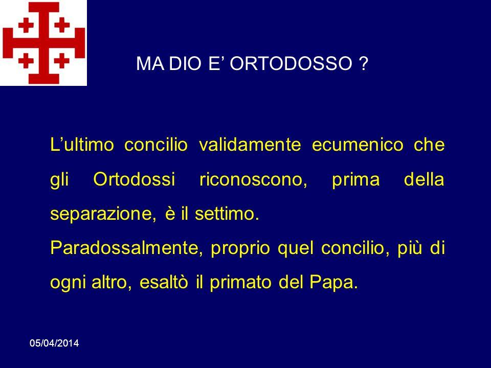 MA DIO E' ORTODOSSO L'ultimo concilio validamente ecumenico che gli Ortodossi riconoscono, prima della separazione, è il settimo.