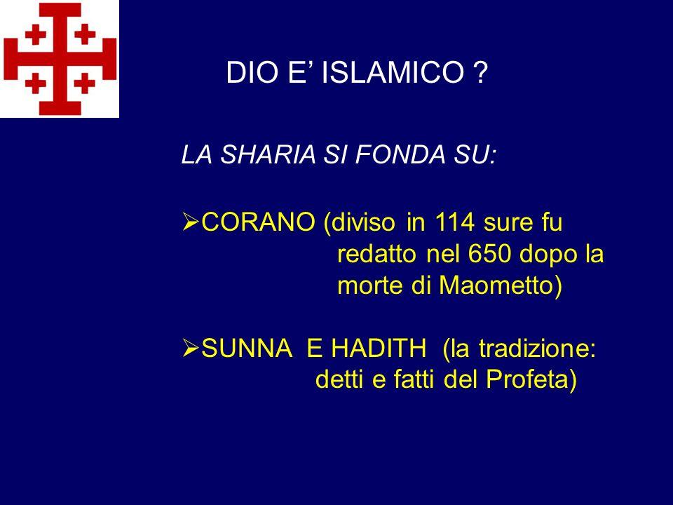 DIO E' ISLAMICO LA SHARIA SI FONDA SU: CORANO (diviso in 114 sure fu
