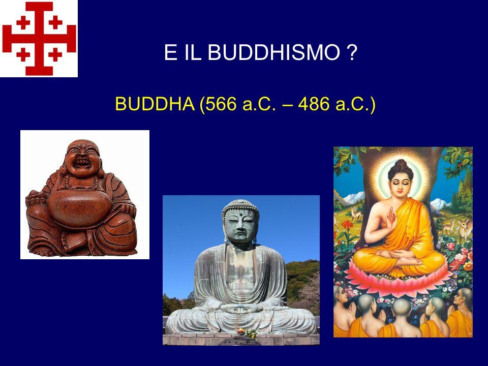 E IL BUDDHISMO BUDDHA (566 a.C. – 486 a.C.)