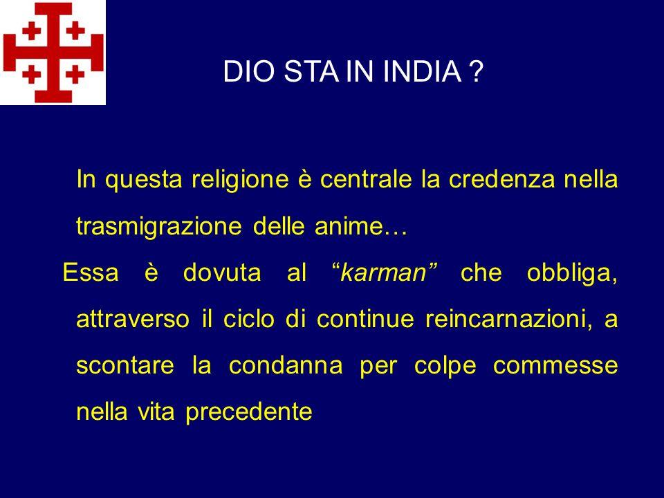 DIO STA IN INDIA In questa religione è centrale la credenza nella trasmigrazione delle anime…