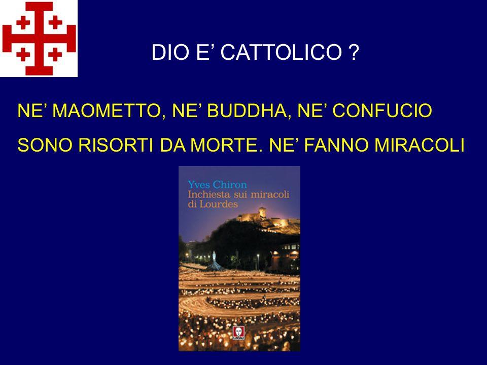 DIO E' CATTOLICO NE' MAOMETTO, NE' BUDDHA, NE' CONFUCIO