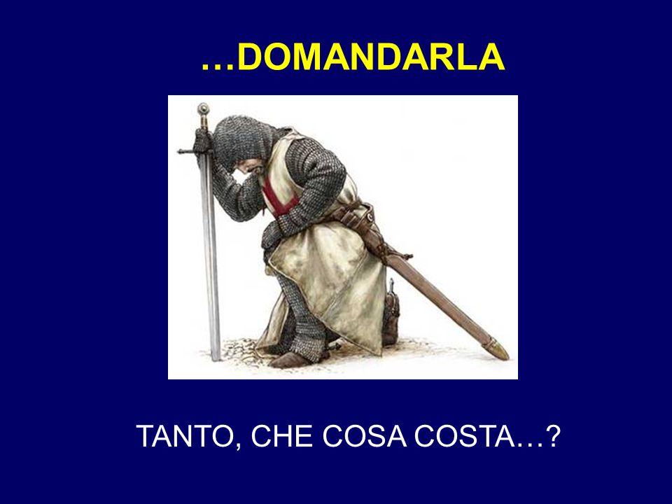 …DOMANDARLA TANTO, CHE COSA COSTA…