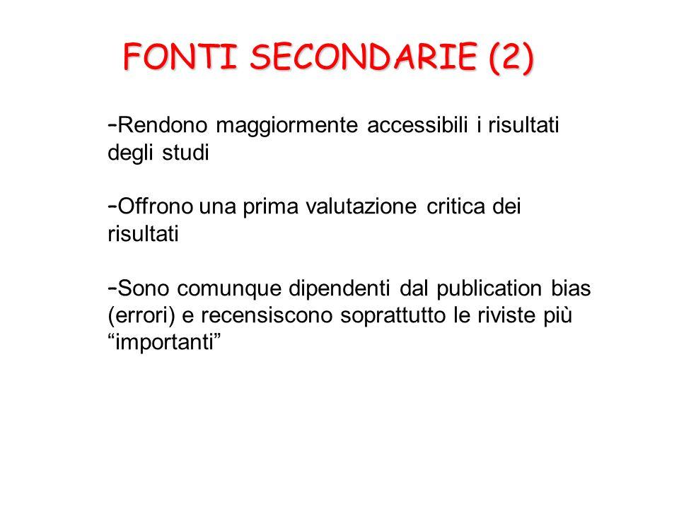 FONTI SECONDARIE (2) Rendono maggiormente accessibili i risultati degli studi. Offrono una prima valutazione critica dei risultati.
