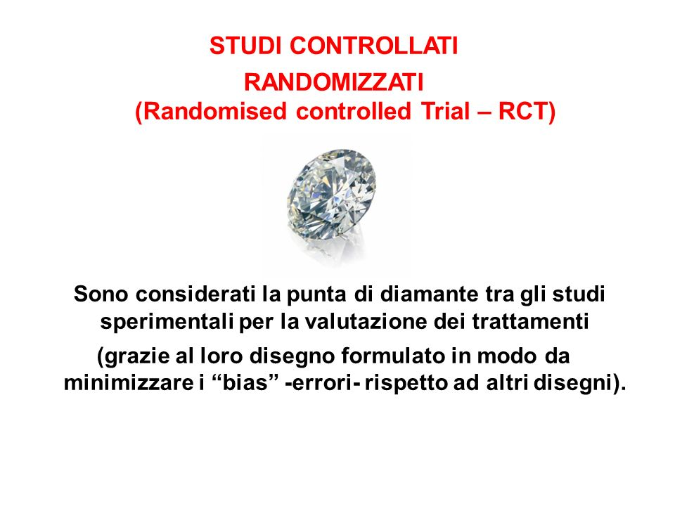 RANDOMIZZATI (Randomised controlled Trial – RCT)‏