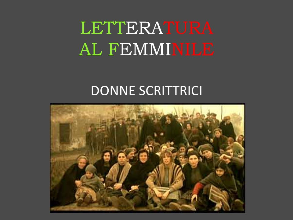 LETTERATURA AL FEMMINILE DONNE SCRITTRICI prof. Sica Emilia