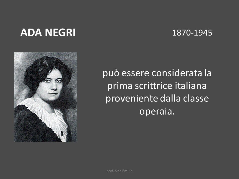 ADA NEGRI 1870-1945. può essere considerata la prima scrittrice italiana proveniente dalla classe operaia.