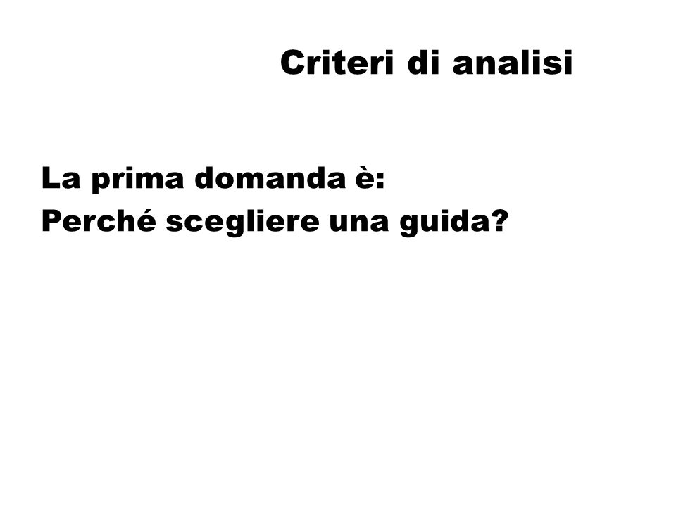 Criteri di analisi La prima domanda è: Perché scegliere una guida