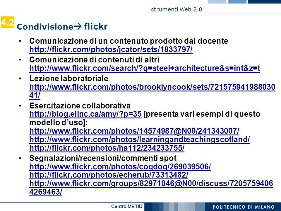 4.2 Condivisione flickr. Comunicazione di un contenuto prodotto dal docente http://flickr.com/photos/jcator/sets/1833797/