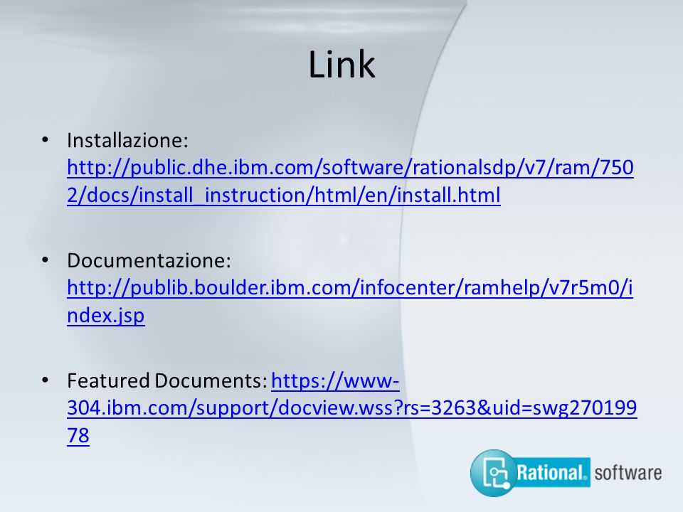 Link Installazione: http://public.dhe.ibm.com/software/rationalsdp/v7/ram/7502/docs/install_instruction/html/en/install.html.