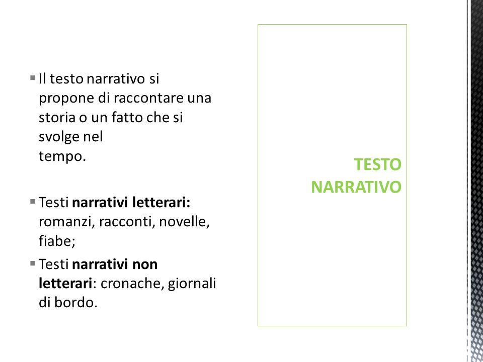 Il testo narrativo si propone di raccontare una storia o un fatto che si svolge nel tempo.