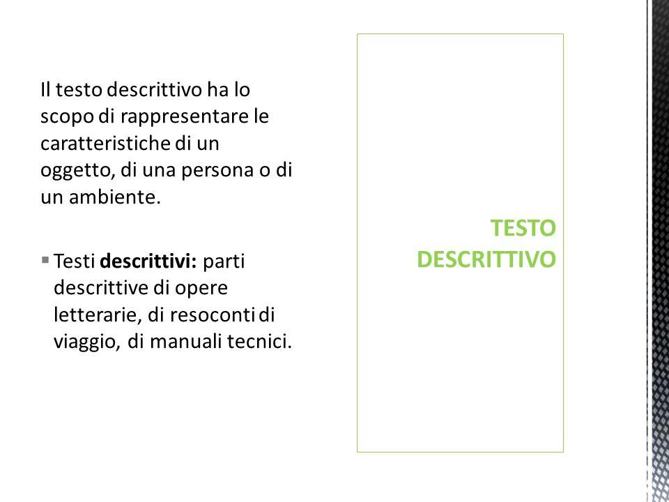 Il testo descrittivo ha lo scopo di rappresentare le caratteristiche di un oggetto, di una persona o di un ambiente.