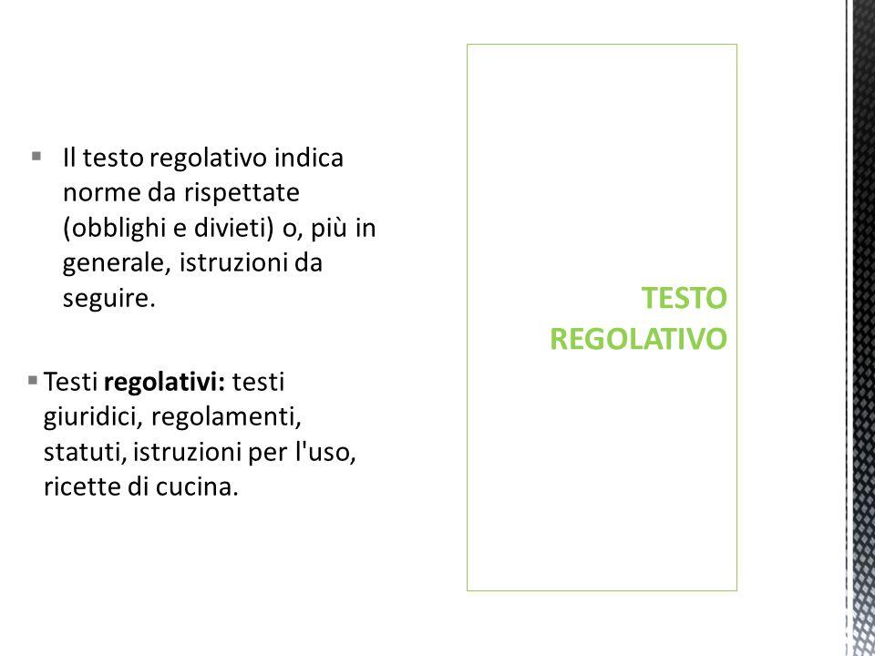 Il testo regolativo indica norme da rispettate (obblighi e divieti) o, più in generale, istruzioni da seguire.