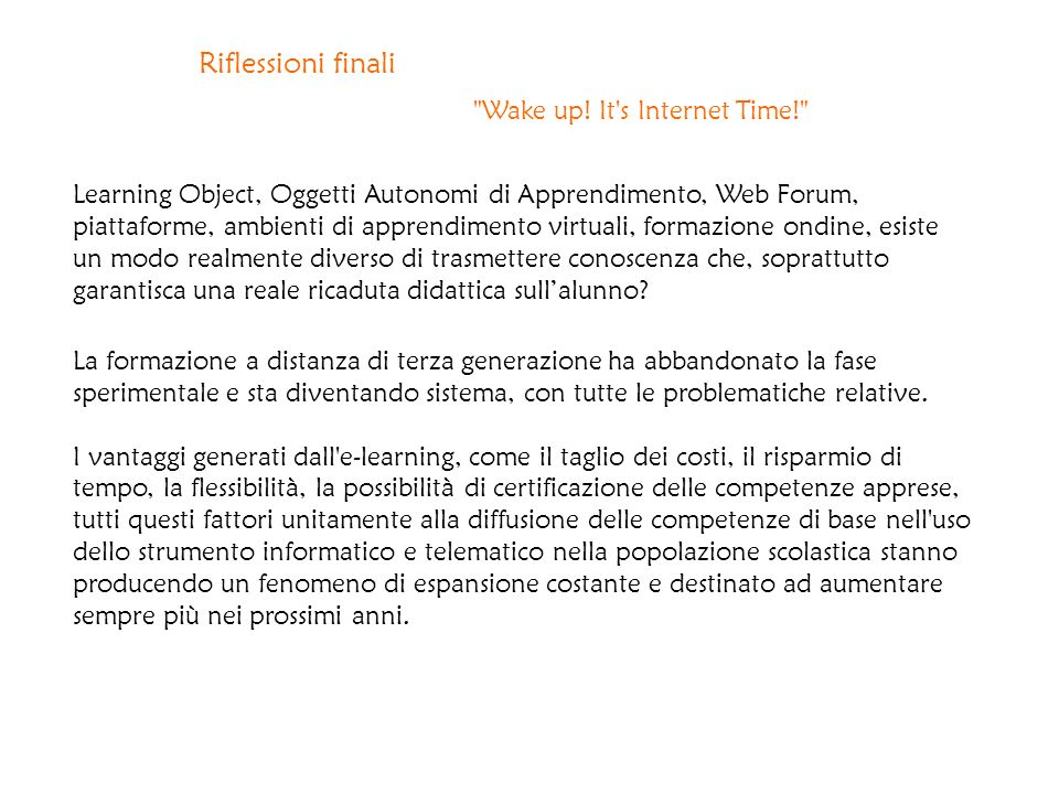 Riflessioni finali Wake up! It s Internet Time!