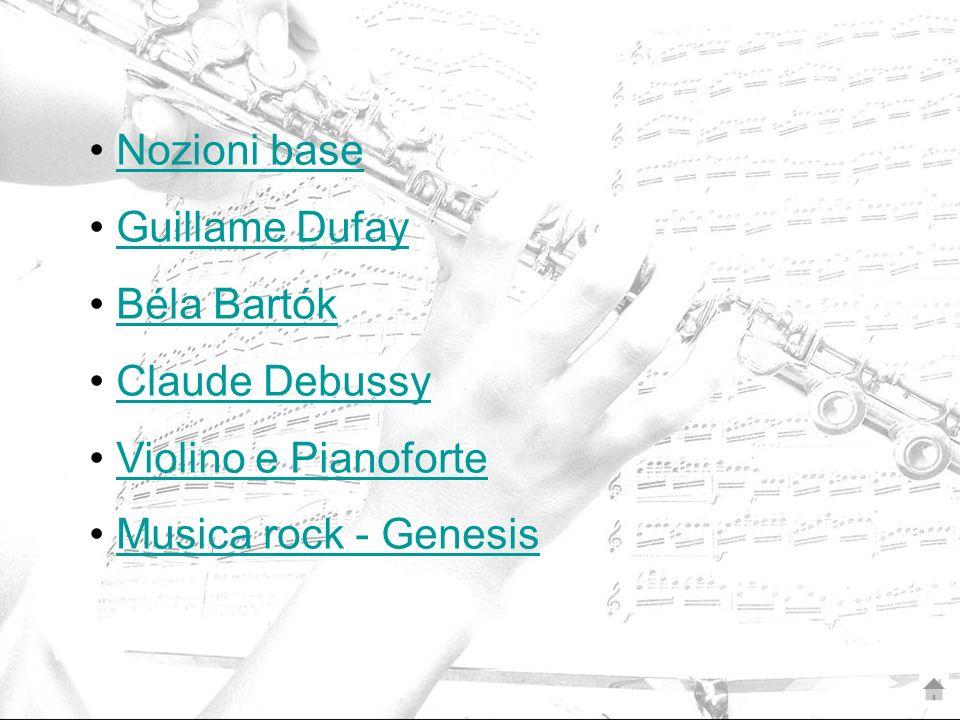 Nozioni base Guillame Dufay Béla Bartók Claude Debussy Violino e Pianoforte Musica rock - Genesis