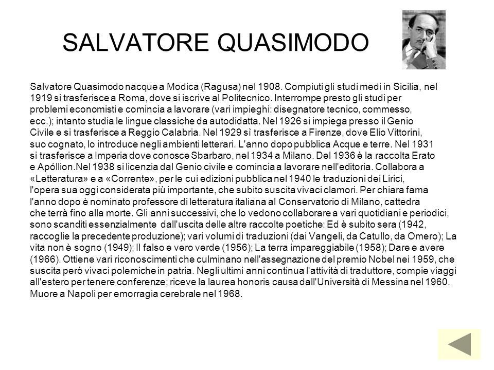 SALVATORE QUASIMODOSalvatore Quasimodo nacque a Modica (Ragusa) nel 1908. Compiuti gli studi medi in Sicilia, nel.