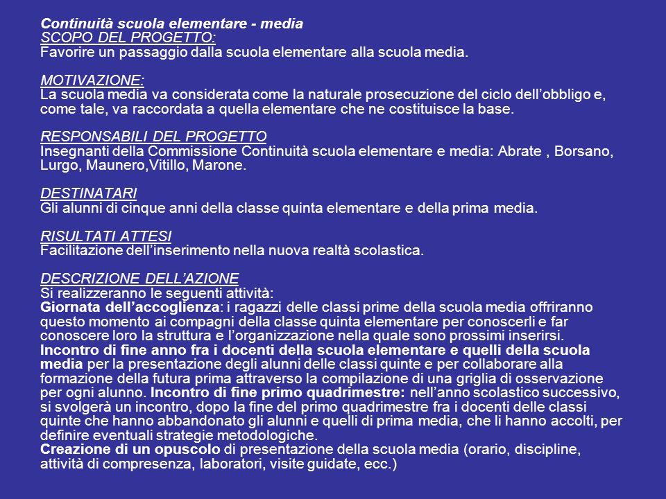 Continuità scuola elementare - media SCOPO DEL PROGETTO: Favorire un passaggio dalla scuola elementare alla scuola media.