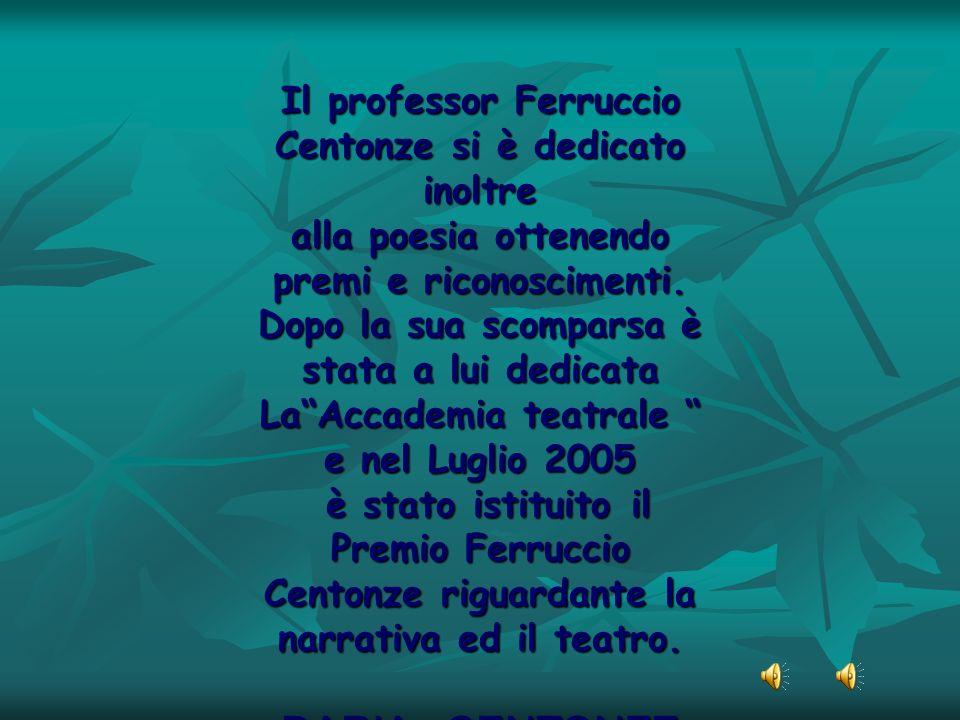 DARIA CENTONZE Il professor Ferruccio Centonze si è dedicato inoltre