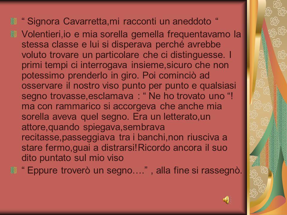 Signora Cavarretta,mi racconti un aneddoto