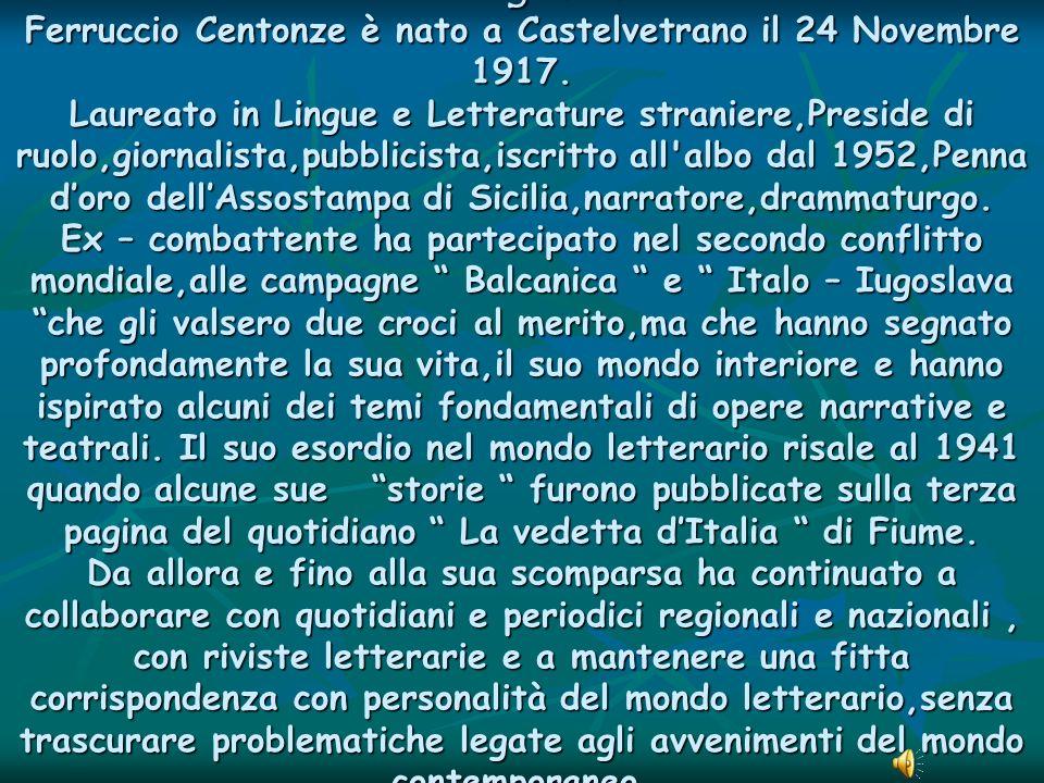 Biografia Ferruccio Centonze è nato a Castelvetrano il 24 Novembre 1917.
