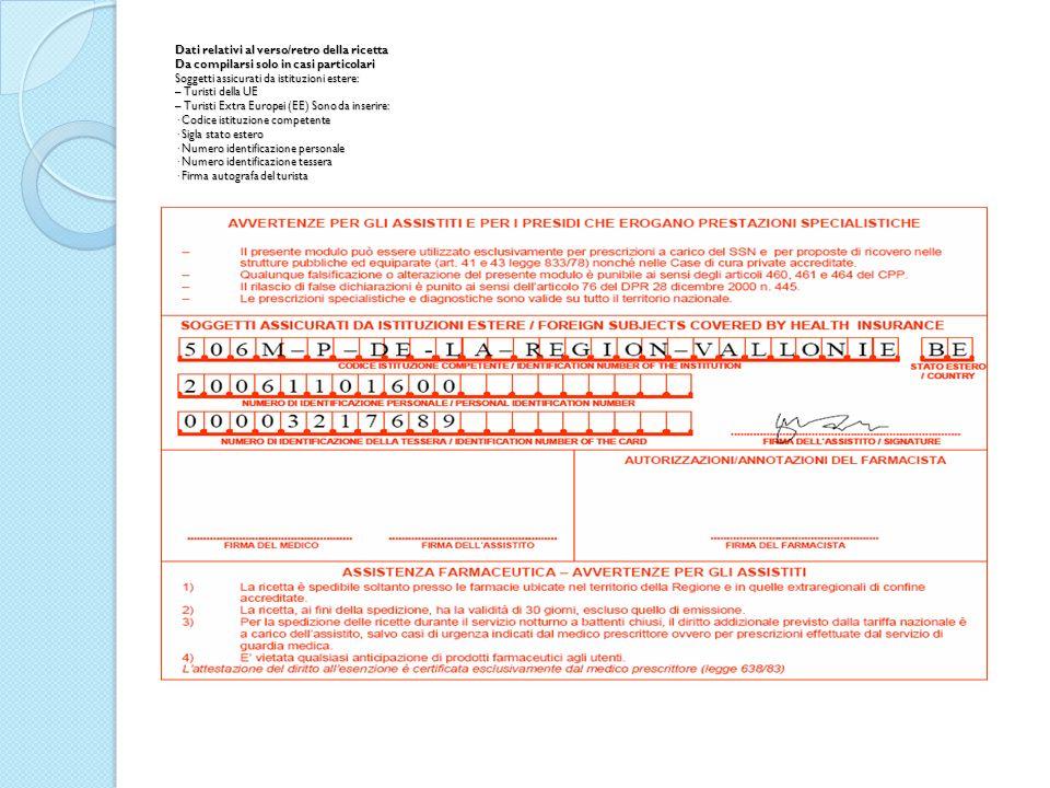 Dati relativi al verso/retro della ricetta Da compilarsi solo in casi particolari Soggetti assicurati da istituzioni estere: – Turisti della UE – Turisti Extra Europei (EE) Sono da inserire: · Codice istituzione competente · Sigla stato estero · Numero identificazione personale · Numero identificazione tessera · Firma autografa del turista