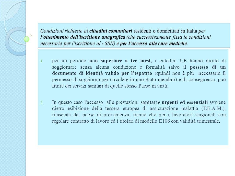 Condizioni richieste ai cittadini comunitari residenti o domiciliati in Italia per l ottenimento dell iscrizione anagrafica (che successivamente fissa le condizioni necessarie per l iscrizione al - SSN) e per l accesso alle cure mediche.