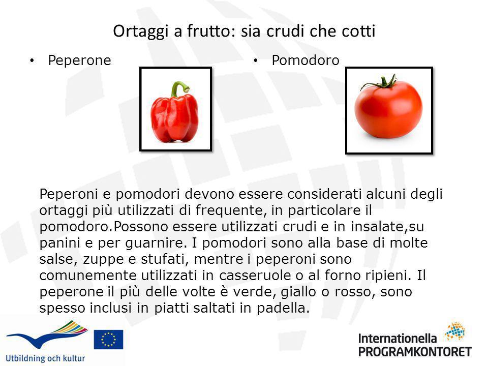 Ortaggi a frutto: sia crudi che cotti