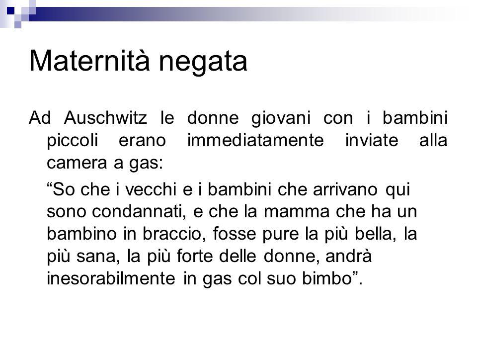 Maternità negata Ad Auschwitz le donne giovani con i bambini piccoli erano immediatamente inviate alla camera a gas: