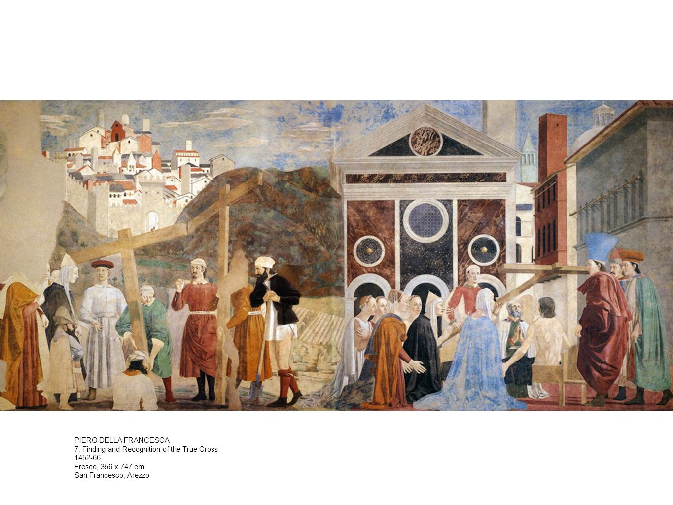PIERO DELLA FRANCESCA 7. Finding and Recognition of the True Cross. 1452-66. Fresco, 356 x 747 cm.