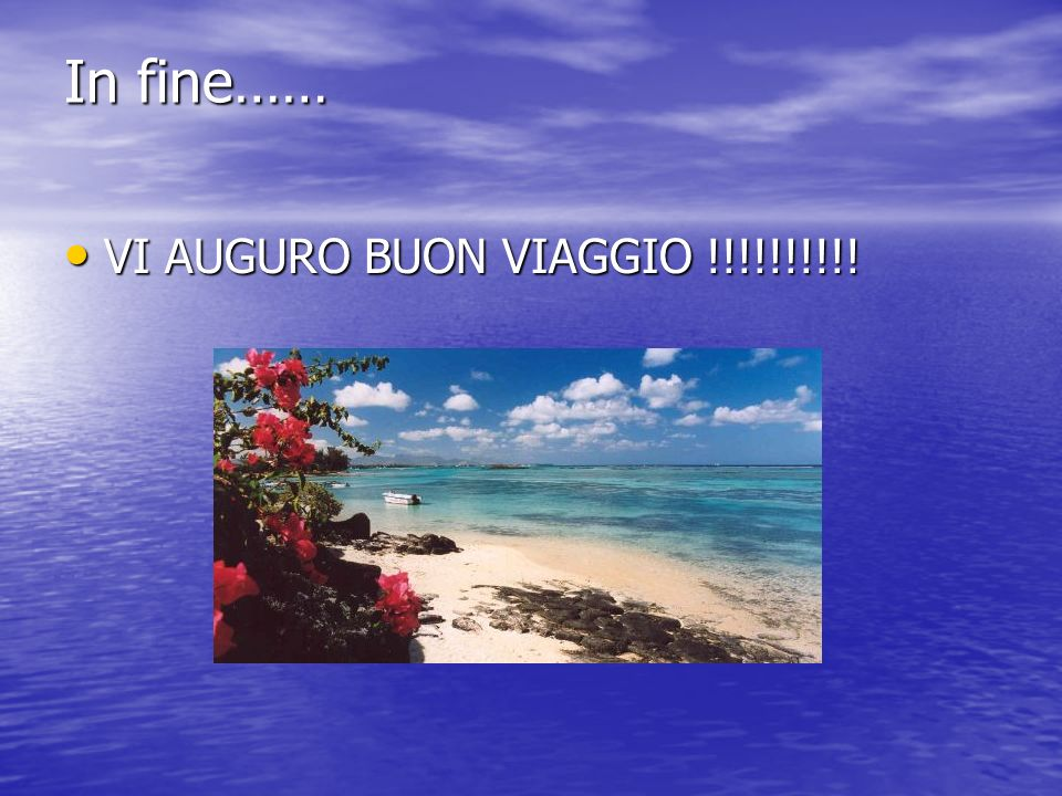 In fine…… VI AUGURO BUON VIAGGIO !!!!!!!!!!