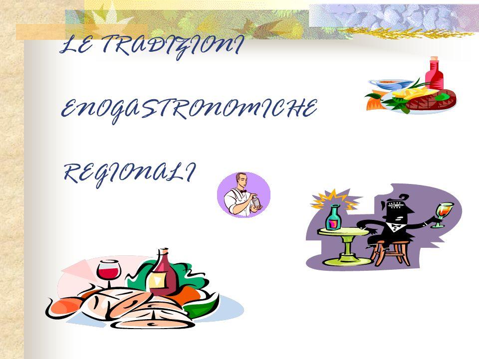 LE TRADIZIONI ENOGASTRONOMICHE REGIONALI