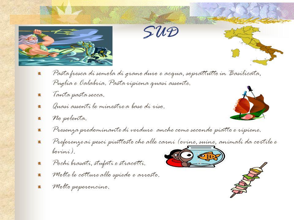 SUD Pasta fresca di semola di grano duro e acqua, soprattutto in Basilicata, Puglia e Calabria. Pasta ripiena quasi assente.