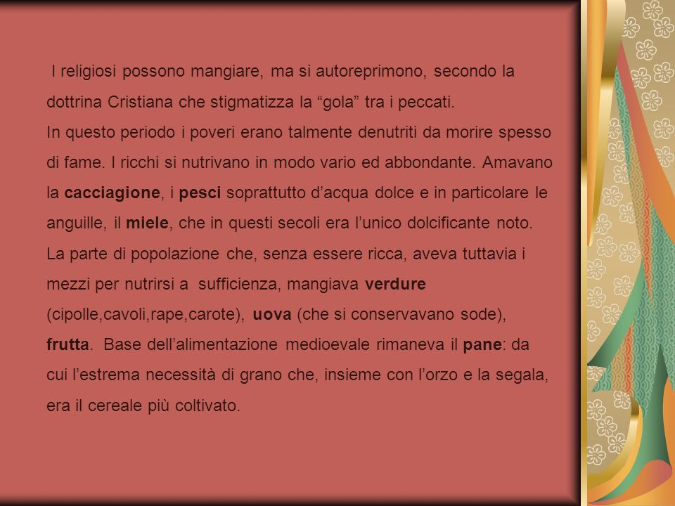 I religiosi possono mangiare, ma si autoreprimono, secondo la dottrina Cristiana che stigmatizza la gola tra i peccati.