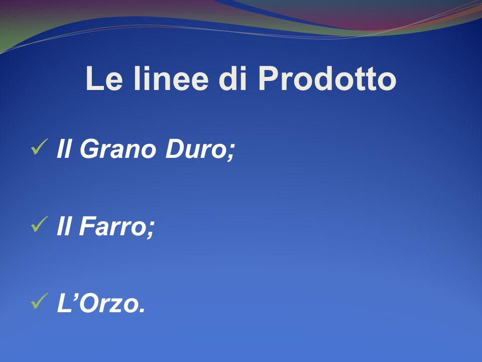 Le linee di Prodotto Il Grano Duro; Il Farro; L'Orzo.