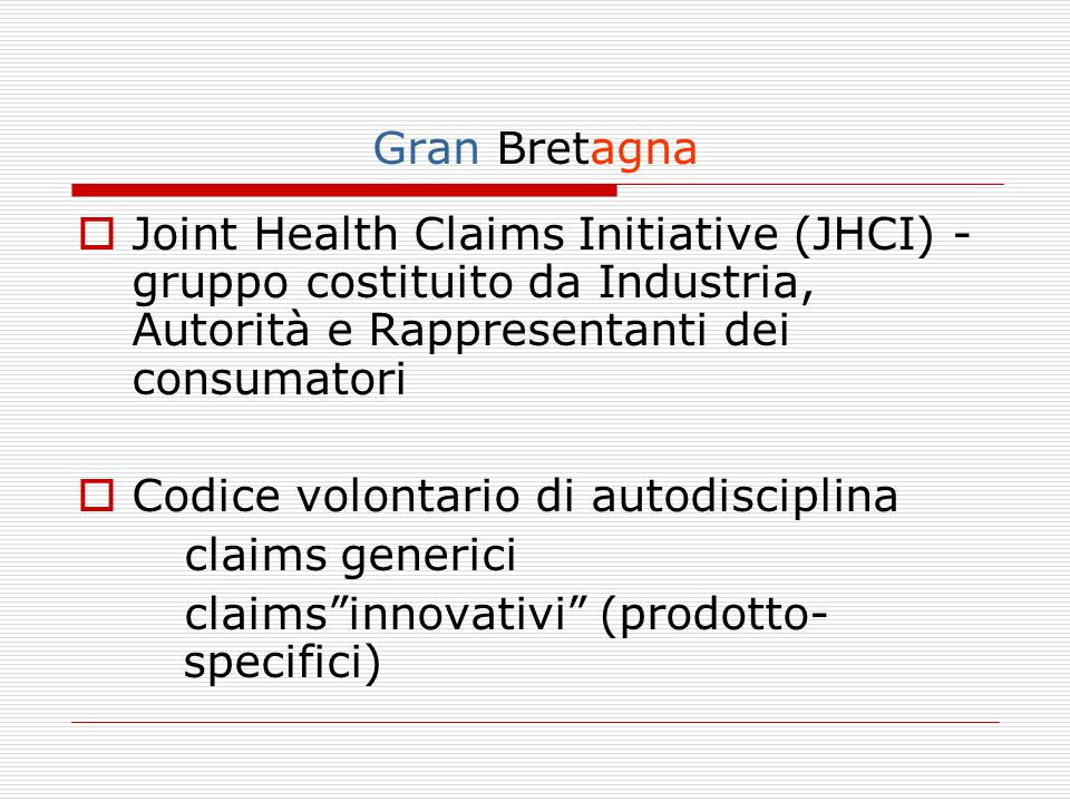 Gran Bretagna Joint Health Claims Initiative (JHCI) - gruppo costituito da Industria, Autorità e Rappresentanti dei consumatori.