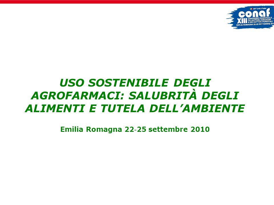 USO SOSTENIBILE DEGLI AGROFARMACI: SALUBRITÀ DEGLI ALIMENTI E TUTELA DELL'AMBIENTE Emilia Romagna 22‐25 settembre 2010