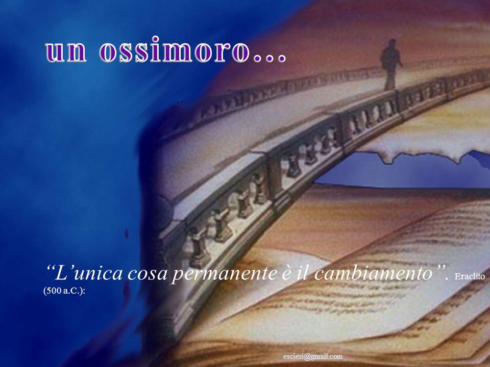 un ossimoro… L'unica cosa permanente è il cambiamento . Eraclito (500 a.C.): escieri@gmail.com