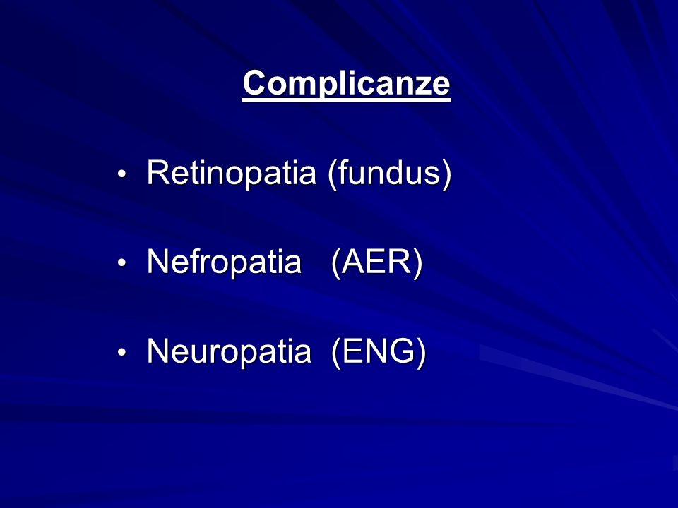 Complicanze Retinopatia (fundus) Nefropatia (AER) Neuropatia (ENG)