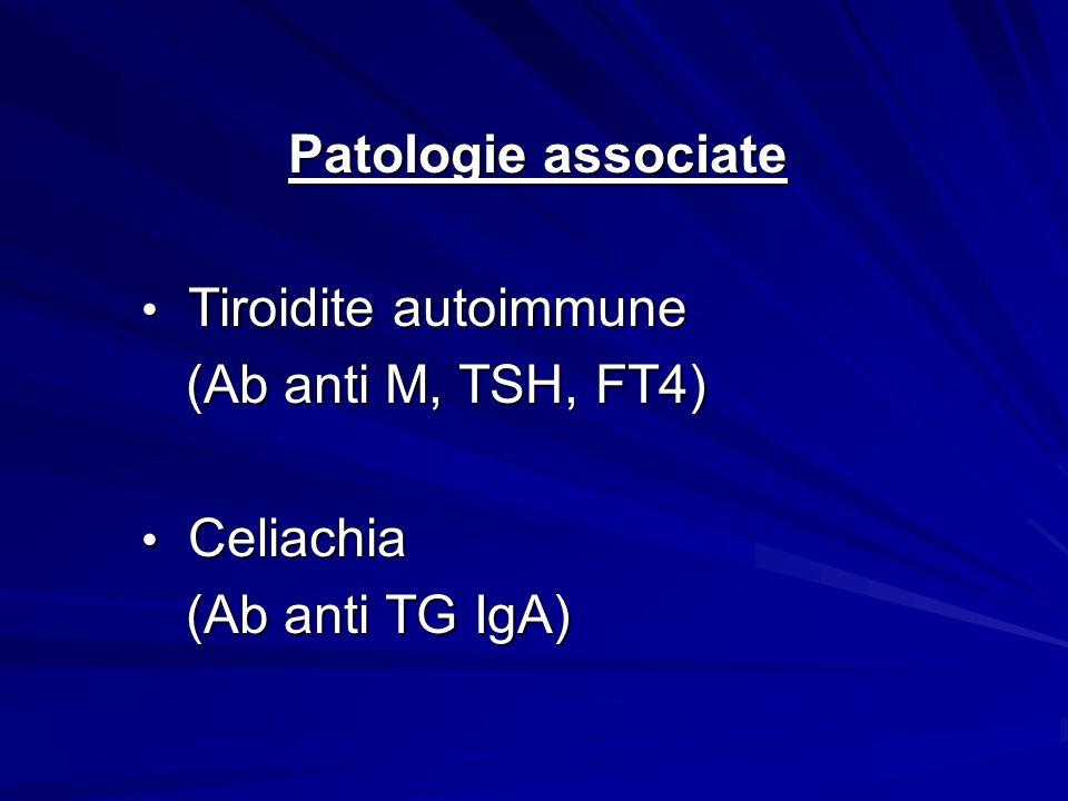 Patologie associate Tiroidite autoimmune (Ab anti M, TSH, FT4) Celiachia (Ab anti TG IgA)