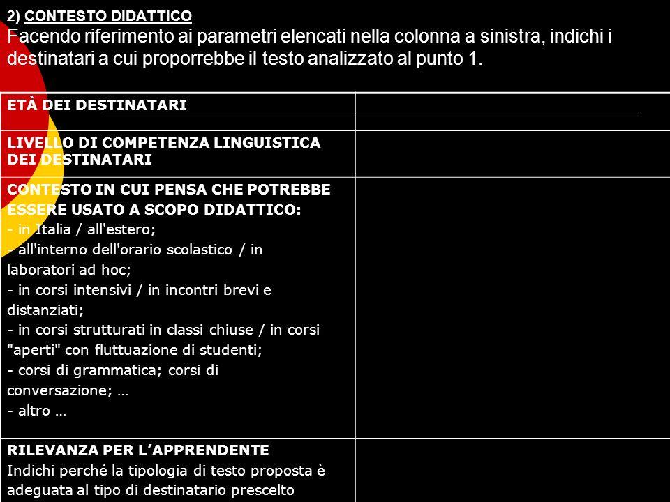 2) CONTESTO DIDATTICO Facendo riferimento ai parametri elencati nella colonna a sinistra, indichi i destinatari a cui proporrebbe il testo analizzato al punto 1.